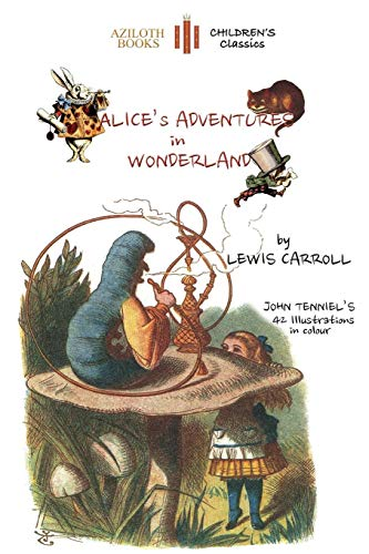 Alice's Adventures in Wonderland: The only edition with all 42 of John Tenniel's illustrations in COLOUR (Aziloth Books)