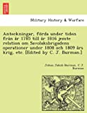 Anteckningar, Fo Rda under Tiden Fra°N a°R 1785 till a°R 1816 Jemte Relation Om Savolaksbrigadens Operationer under 1808 Och 1809 a°Rs Krig, Etc. [Edi, Johan Jakob Burman and C. J. Burman, 1241787565