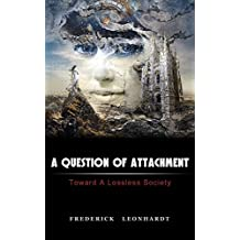 A Question of Attachment: Toward A Lossless Society
