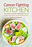 Cancer Fighting Kitchen: Essential Cancer Fighting Foods to Heal Cancer and Cancer Fighting Recipes