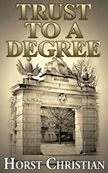 Trust To A Degree (Book 3) by [Christian, Horst]