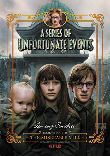A Series of Unfortunate Events #4: The Miserable Mill Netflix Tie-in (A Series Of Unfortunate Events Neil Patrick Harris)