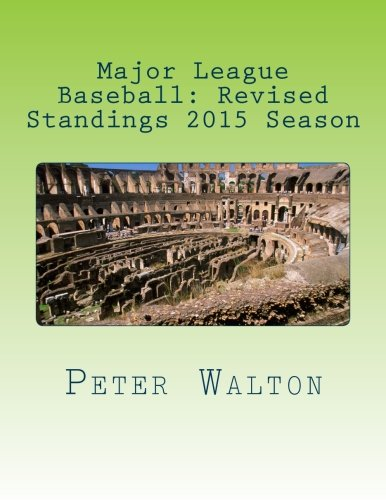 Major League Baseball: Revised Standings 2015 Season (Revised Baseball Standings by Year) (Volume 2)
