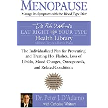 Menopause: Manage Its Symptoms with the Blood Type Diet: The Individualized Plan for Preventing and Treating Hot Flashes, Lossof Libido, Mood Changes, Osteoporosis, and Related Conditions