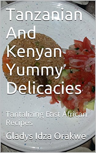 Tanzanian And Kenyan Yummy Delicacies: Tantalizing East African Recipes