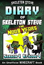 Diary of Minecraft Skeleton Steve the Noob Years - Season 4 Episode 4 (Book 22): Unofficial Minecraft Books for Kids, Teens, & Nerds - Adventure Fan Fiction ... Collection - Skeleton Steve the Noob Years)