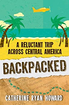 Backpacked: A Reluctant Trip Across Central America by [Howard, Catherine Ryan]