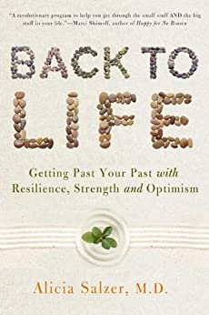 Back to Life: Getting Past Your Past with Resilience, Strength, and Optimism by [Salzer, Alicia]