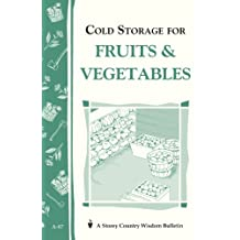 Cold Storage for Fruits & Vegetables: Storey Country Wisdom Bulletin A-87