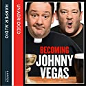 Becoming Johnny Vegas Audiobook by Johnny Vegas Narrated by Johnny Vegas