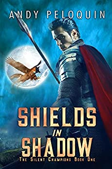 Shields in Shadow: An Epic Military Fantasy Novel (The Silent Champions Book 1) by [Peloquin, Andy]
