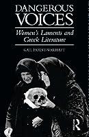 Dangerous Voices: Women's Laments And Greek