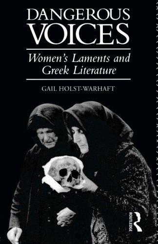 Dangerous Voices: Women's Laments and Greek Literature