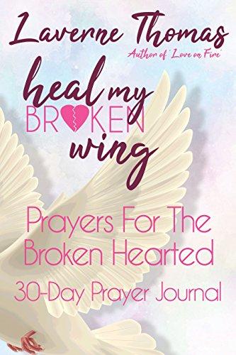 Heal My Broken Wing: 30-Day Prayer Journal: Prayers For The