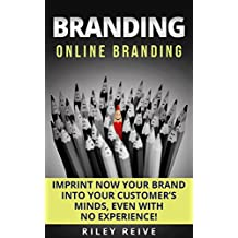 BRANDING: Online Branding: Imprint now your brand into your customer's minds, even with no experience! (Digital Marketing Book 2)