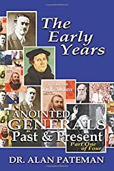 The Early Years, Anointed Generals  Past and Present (Part One of Four) (Volume 1)