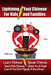 Lightning-Fast Chinese for Kids and Families: Learn Chinese, Speak Chinese, Teach Kids Chinese - Quick As A Flash, Even If You Don't Speak A Word Now!