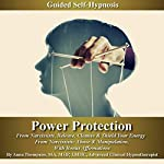 Power Protection from Narcissists Guided Self-Hypnosis: Release, Cleanse & Shield Your Energy from Narcissistic Abuse & Manipulation with Bonus Affirmations | Anna Thompson