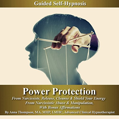 Power Protection from Narcissists Guided Self-Hypnosis: Release, Cleanse & Shield Your Energy from Narcissistic Abuse & Manipulation with Bonus Affirmations by Jupiter Productions