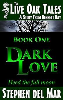 Dark Love (Live Oak Tales Book 1) by [del Mar, Stephen]