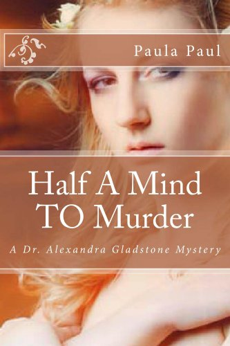 Half A Mind TO Murder: A Dr. Alexandra Gladstone Mystery