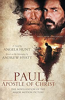 Paul, Apostle of Christ: The Novelization of the Major Motion Picture by [Hunt, Angela]