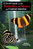 img - for A Swift Guide to the Butterflies of Mexico and Central America (Swift Guide) book / textbook / text book