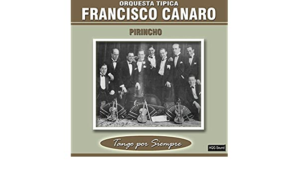 Pirincho by Orquesta Típica Francisco Canaro on Amazon Music - Amazon.com