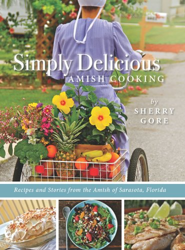 Simply Delicious Amish Cooking: Recipes and stories from the Amish of Sarasota, Florida (The Pinecraft Collection) by [Gore, Sherry]