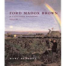 Ford Madox Brown: A Catalogue Raisonn?? (The Paul Mellon Centre for Studies in British Art) by Mary Bennett (2010-10-26)