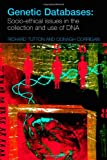 Genetic Databases: Socio-Ethical Issues in the Collection and Use of DNA, Oonagh Corrigan, Richard Tutton, 0415316804