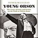 Young Orson: The Years of Luck and Genius on the Path to Citizen Kane Audiobook by Patrick McGilligan Narrated by Keith Szarabajka