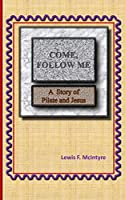 Come, Follow Me: A Story of Pilate and Jesus