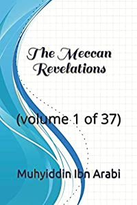 The Meccan Revelations: (volume 1 of 37) (al-Futuhat al-Makkiyya)