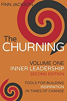 The Churning Volume 1, Inner Leadership, Second Edition: Tools for Building Inspiration in Times of Change (English Edition) de [Jackson, Finn]