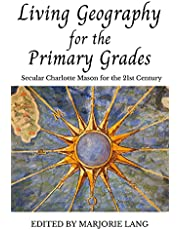 Living Geography for the Primary Grades: Secular Charlotte Mason for the 21st Century