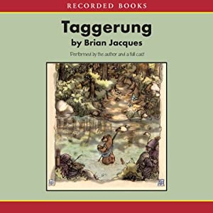 The Taggerung Audiobook by Brian Jacques Narrated by Brian Jacques, Beth Cassidy, Ron Delacruz, Dave Foode, Gordon Halle, Marc Jacques