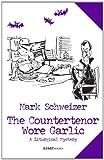 The Countertenor Wore Garlic by Mark Schweizer front cover