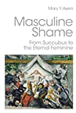 Masculine Shame, Mary Y. Ayers, 0415390397
