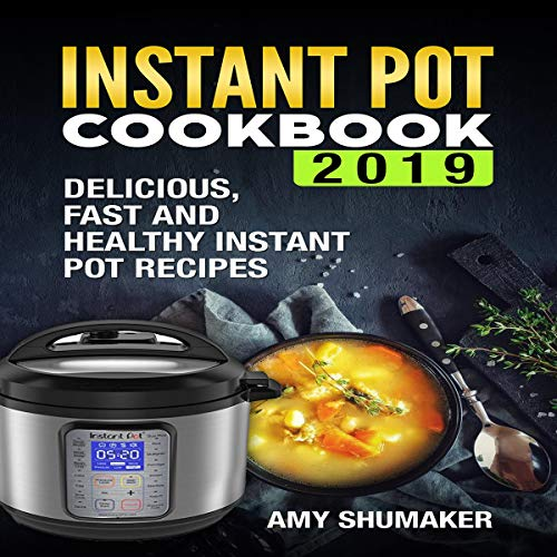 Instant Pot Cookbook 2019: Delicious, Fast and Healthy Instant Pot Recipes: Electric Pressure Cooker Recipes, Mini Instant Pot Cooking by Amy Shumaker