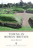 img - for Towns in Roman Britain (Shire Archaeology) by Julian Bennett (2008-03-04) book / textbook / text book