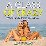 A Glass of Crazy   Tina Laningham