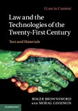 Law and the Technologies of the Twenty-First Century : Text and Materials, Brownsword, Roger and Goodwin, Morag, 0521186242