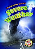 Severe Weather (Blastoff! Readers: Understanding Weathers) (Understanding Weather: Blastoff Readers, Level 2)
