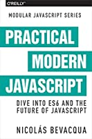 Practical Modern JavaScript: Dive into ES6 and the Future of JavaScript Front Cover