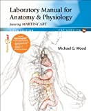 Laboratory Manual for Anatomy and Physiology Featuring Martini Art, Wood, Michael G., 0321807650