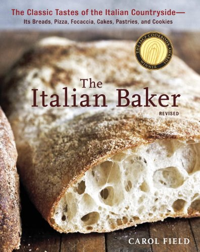 The Italian Baker, Revised: The Classic Tastes of the Italian Countryside--Its Breads, Pizza, Focaccia, Cakes, Pastries, and Cookies by [Field, Carol]