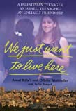 img - for We Just Want to Live Here: A Palestinian Teenager, an Israli Teenager -- an Unlikely Friendship by Amal Rifa'i (2003-09-01) book / textbook / text book