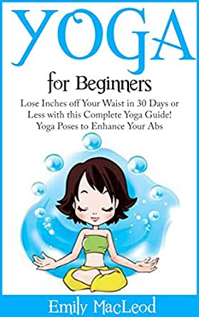 Yoga For Beginners: Lose Inches Off Your Waist in 30 Days or ...