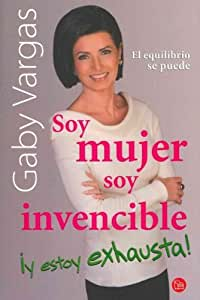 Soy Mujer Soy Invencible Y Estoy Exhausta! / Im A Woman Im Invincible And Im Exhausted! (Spanish) Soy Mujer Soy Invencible Y Estoy Exhausta! / Im A Woman Im Invincible And Im Exhausted!
